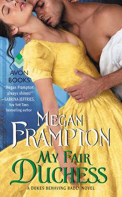 My Fair Duchess: A Dukes Behaving Badly Novel - Dukes Behaving Badly 5 (Paperback)