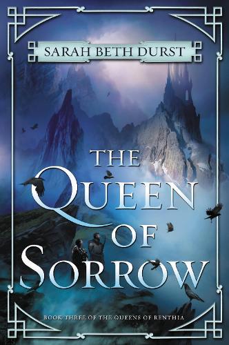 The Queen of Sorrow: Book Three of The Queens of Renthia - Queens of Renthia 3 (Hardback)