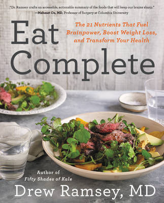 Eat Complete: The 21 Nutrients That Fuel Brainpower, Boost Weight Loss, and Transform Your Health (Hardback)