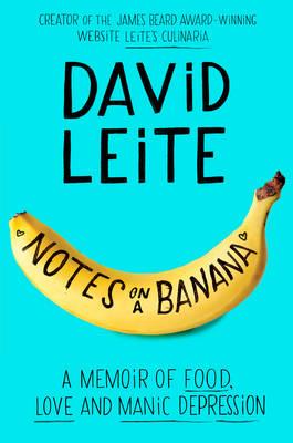 Notes on a Banana: A Memoir of Food, Love, and Manic Depression (Hardback)
