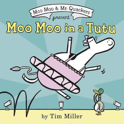 Moo Moo in a Tutu - A Moo Moo and Mr. Quackers Book (Hardback)