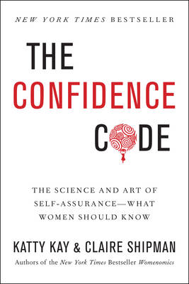 The Confidence Code: The Science and Art of Self-Assurance---What Women Should Know (Paperback)
