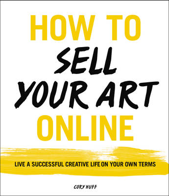 How to Sell Your Art Online: Live a Successful Creative Life on Your Own Terms (Paperback)