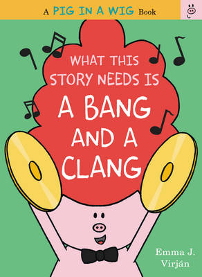 What This Story Needs Is a Bang and a Clang - A Pig in a Wig Book (Hardback)