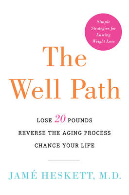 The Well Path: Lose 20 Pounds, Reverse the Aging Process, Change Your Life (Hardback)