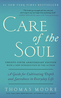 Care of the Soul, Twenty-fifth Anniversary Ed: A Guide for Cultivating Depth and Sacredness in Everyday Life (Paperback)