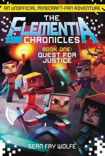 The Elementia Chronicles #1: Quest for Justice: An Unofficial Minecraft-Fan Adventure - Elementia Chronicles 1 (Paperback)