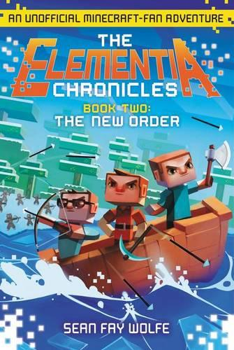 The New Order: An Unofficial Minecraft-Fan Adventure - Elementia Chronicles 02 (Paperback)