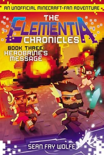 The Elementia Chronicles #3: Herobrine's Message: An Unofficial Minecraft-Fan Adventure - Elementia Chronicles 3 (Paperback)