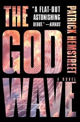 The God Wave: A Novel - The God Wave Trilogy (Paperback)
