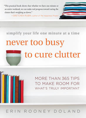 Never Too Busy to Cure Clutter: Simplify Your Life One Minute at a Time (Paperback)