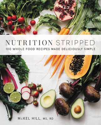 Nutrition Stripped: 100 Whole-Food Recipes Made Deliciously Simple (Paperback)
