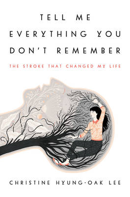 Tell Me Everything You Don't Remember: The Stroke That Changed My Life (Hardback)