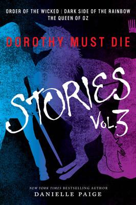 Dorothy Must Die Stories Volume 3: Order of the Wicked, Dark Side of the Rainbow, The Queen of Oz - Dorothy Must Die Novella (Paperback)