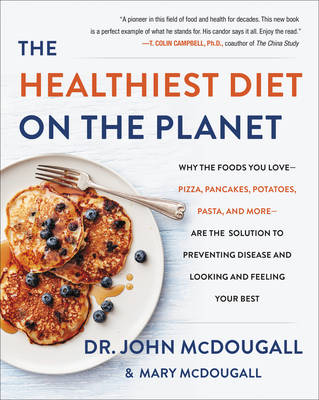 The Healthiest Diet on the Planet: Why the Foods You Love-Pizza, Pancakes, Potatoes, Pasta, and More-Are the Solution to Preventing Disease and Looking and Feeling Your Best (Hardback)