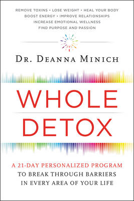 Whole Detox: A 21-Day Personalized Program to Break Through Barriers in Every Area of Your Life (Hardback)