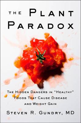 """The Plant Paradox: The Hidden Dangers in """"Healthy"""" Foods That Cause Disease and Weight Gain (Hardback)"""