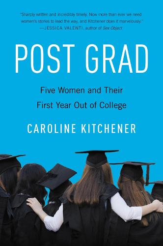 Post Grad: Five Women And Their First Year Out Of College (Paperback)