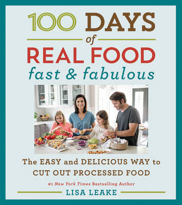 100 Days of Real Food: Fast & Fabulous: The Easy and Delicious Way to Cut Out Processed Food - 100 Days of Real Food series (Hardback)