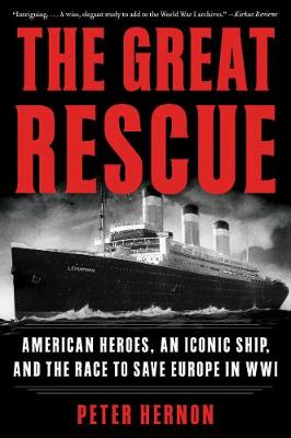 The Great Rescue: American Heroes, an Iconic Ship, and the Race to Save Europe in WWI (Paperback)