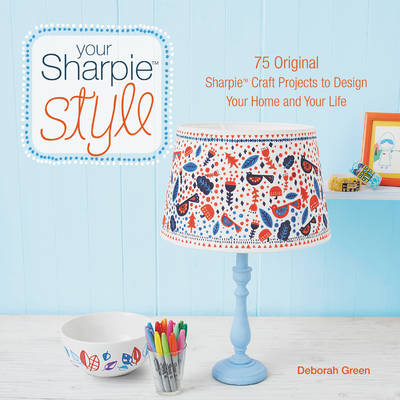 Your Sharpie Style: 75 Original Sharpie Craft Projects to Design Your Home and Your Life (Paperback)