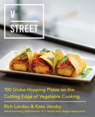 V Street: 100 Globe-Hopping Plates on the Cutting Edge of Vegetable Cooking (Hardback)