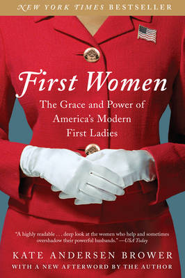 First Women: The Grace and Power of America's Modern First Ladies (Paperback)