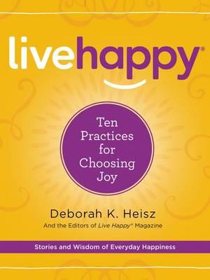 Live Happy: Ten Practices For Choosing Joy (Hardback)