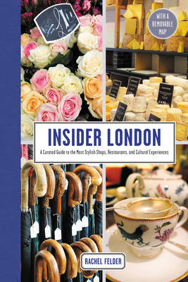 Insider London: A Curated Guide to the Most Stylish Shops, Restaurants, and Cultural Experiences (Hardback)
