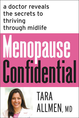Menopause Confidential: A Doctor Reveals the Secrets to Thriving Through Midlife (Hardback)