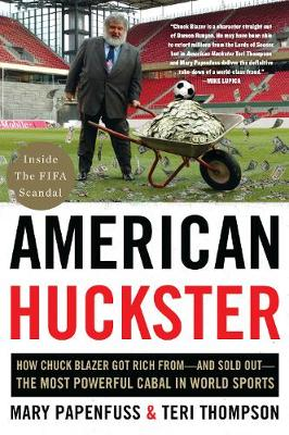 American Huckster: How Chuck Blazer Got Rich from-and Sold Out-the Most Powerful Cabal in World Sports (Paperback)