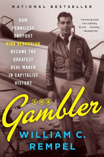 The Gambler: How Penniless Dropout Kirk Kerkorian Became the Greatest Deal Maker in Capitalist History (Paperback)