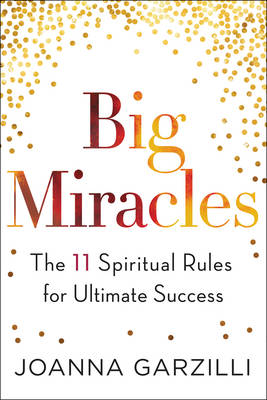 Big Miracles: The 11 Spiritual Rules for Ultimate Success (Hardback)