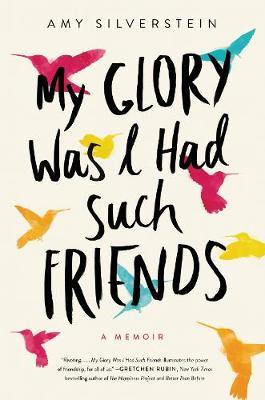 My Glory Was I Had Such Friends: A Memoir (Hardback)