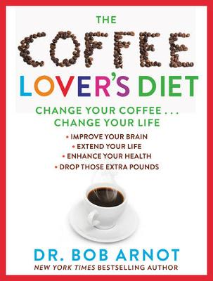 The Coffee Lover's Diet: Change Your Coffee, Change Your Life (Hardback)