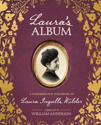 Laura's Album: A Remembrance Scrapbook of Laura Ingalls Wilder - Little House Nonfiction (Hardback)