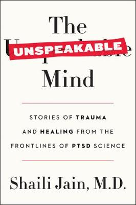 The Unspeakable Mind: Stories of Trauma and Healing from the Frontlines of PTSD Science (Paperback)