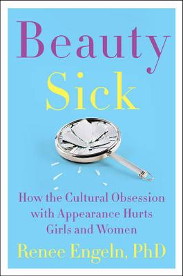 Beauty Sick: How the Cultural Obsession with Appearance Hurts Girls and Women (Hardback)