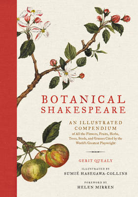 Botanical Shakespeare: An Illustrated Compendium of All the Flowers, Fruits, Herbs, Trees, Seeds, and Grasses Cited by the World's Greatest Playwright (Hardback)