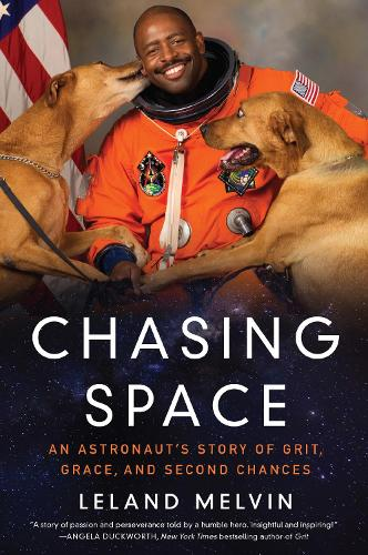 Chasing Space: An Astronaut's Story Of Grit, Grace, And Second Chances (Hardback)