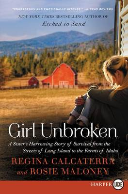 Girl Unbroken: A Sister's Harrowing Story Of Survival From The Streets Of Long Island To The Farms Of Idaho [Large Print] (Paperback)