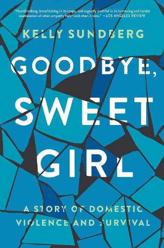 Goodbye, Sweet Girl: A Story of Domestic Violence and Survival (Paperback)