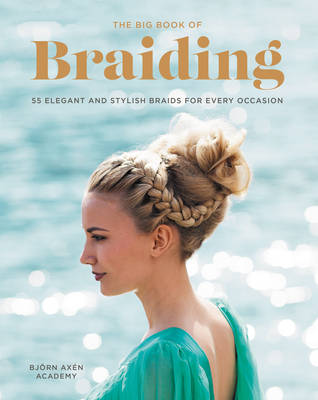 The Big Book of Braiding: 55 Elegant and Stylish Braids for Every Occasion (Paperback)