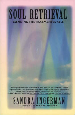 Soul Retrieval: Mending the Fragmented Self Through Shamanic Practice (Paperback)
