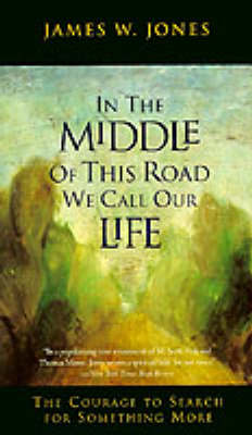 In the Middle of This Road We Call Our Life: The Courage to Search for Something More (Paperback)