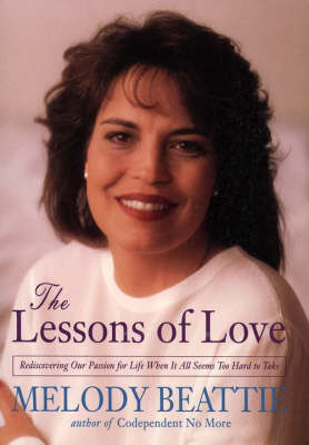 The Lessons in Love: Rediscovering Our Passion for Life When it All Seems So Hard to Take (Paperback)