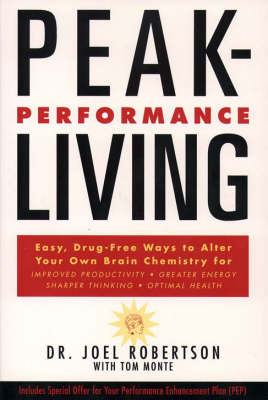 Peak Performance Living: Easy, Drug-free Ways to Alter Your Own Brain Chemistry and Achieve Optimal Health (Paperback)