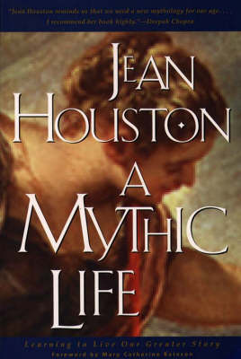 A Mythic Life: Learning to Live Our Greater Story (Paperback)