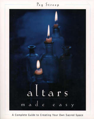 Altars Made Easy: A Complete Guide to Creating and Using Your Own Personal Altar (Paperback)