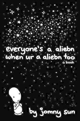 Everyone's a Aliebn When Ur a Aliebn Too: A Book (Hardback)